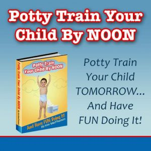 Potty Train Your Child by Noon